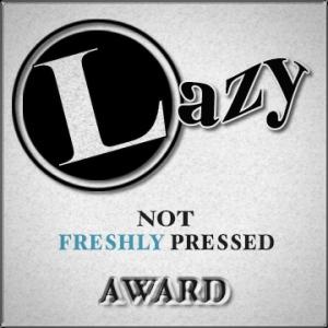 lazy not freshly pressed